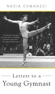 Nadia Comaneci - Letters to a Young Gymnast.