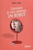 Nadia Coste - Comment je suis devenue un robot.