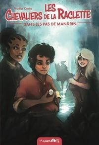 Nadia Coste - Les Chevaliers de la raclette Tome 3 : Dans les pas de Mandrin.