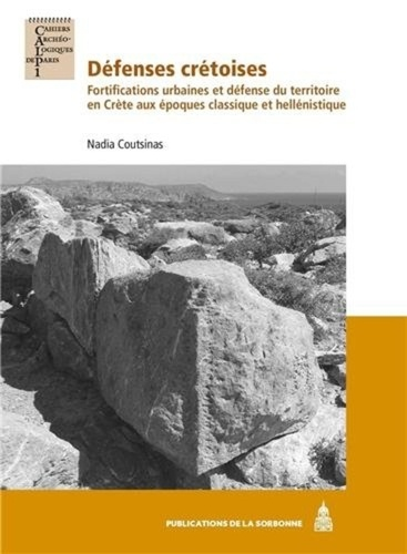 Nadia Coutsinas - Défenses crétoises - Fortifications urbaines et défense du territoire en Crète aux époques classique et hellénistique.