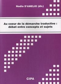 Nadia D'Amelio - Au coeur de la démarche traductive : débat entre concepts et sujets - Actes du colloque, Mons, 28-29 octobre 2011.
