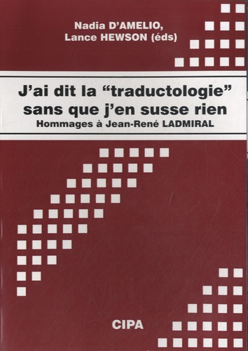 """Nadia D'Amelio - J'ai dit la """"traductologie"""" sans que j'en susse rien - Hommages à Jean-René Ladmiral."""