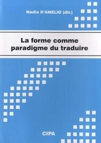 Nadia D'Amelio - La forme comme paradigme du traduire - Actes du colloque, Mons, 29-31 octobre 2008.