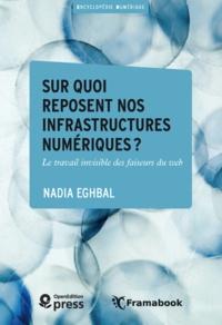 Nadia Eghbal - Sur quoi reposent nos infrastructures numériques? - Le travail invisible des faiseurs du web.