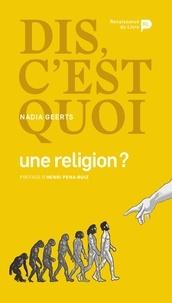 Nadia Geerts - Dis, c'est quoi une religion ?.