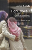 Nadia Geerts - Fichu voile ! - Petit argumentaire laïque, féministe et antiraciste.
