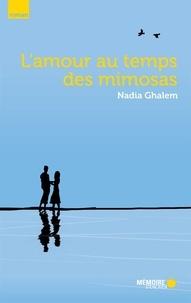 Nadia Ghalem et  Mémoire d'encrier - L'amour au temps des mimosas.