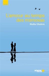 Nadia Ghalem - L'amour au temps des mimosas.