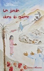 Nadia Ghalem - Un jardin dans la guerre - Algérie.