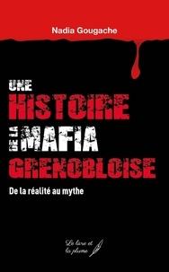 Nadia Gougache - Une histoire de la mafia grenobloise - De la réalité au mythe.