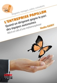 Nadia Guiny - L'entreprise papillon - Quand un dirigeant gagne le pari des équipes autonomes.