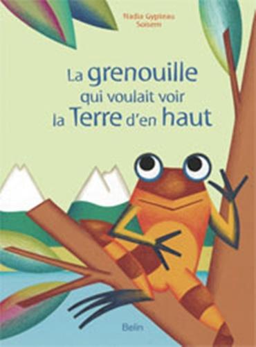 Nadia Gypteau - La grenouille qui voulait voir la terre.