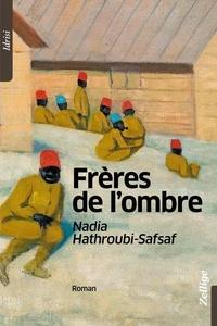 Nadia Hathroubi-Safsaf - Frères de l'ombre.