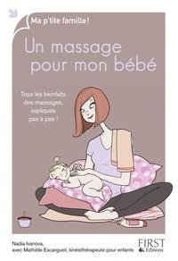 Nadia Ivanova et Mathilde Escargueil - Un massage pour mon bébé - Tous les bienfaits des massages, expliqués pas à pas !.