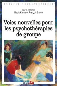 Nadia Kacha et François Sacco - Voies nouvelles pour les psychothérapies de groupe.