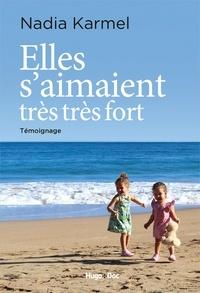 Ebook en ligne pdf téléchargement gratuit Elles s'aimaient très très fort 9782755651140  par Nadia Karmel