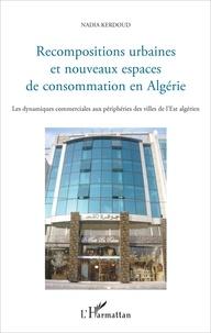 Deedr.fr Recompositions urbaines et nouveaux espaces de consommation en Algérie - Les dynamiques commerciales aux périphéries des villes de l'Est algérien Image
