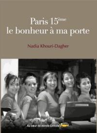 Nadia Khouri-Dagher - Paris 15e le bonheur à ma porte.