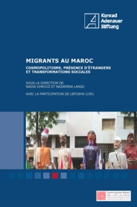Nadia Khrouz et Nazarena Lanza - Migrants au Maroc - Cosmopolitisme, présence d'étrangers et transformations sociales.