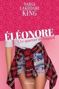 Nadia Lakhdari King - Eléonore  : Éléonore - Tome 1 - Le quartier de l'orgueil.