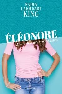 Nadia Lakhdari King - Eléonore  : Éléonore - Tome 2 - Les détours nécessaires.