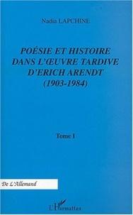 Nadia Lapchine - Poésie et histoire dans l'oeuvre tardive d'Erich Arendt - Tome 1, 1903-1984.