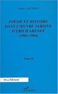 Nadia Lapchine - Poésie et histoire dans l'oeuvre tardive d'Erich Arendt - Tome 2, 1903-1984.