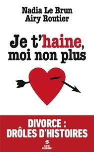 Nadia Le Brun et Ayri Routier - Je t'haine, moi non plus.