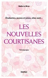 Nadia Le Brun - Les Nouvelles courtisanes.