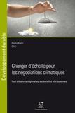 Nadia Maïzi - Changer d'échelle pour les négociations climatiques - Huit initiatives régionales, sectorielles et citoyennes.