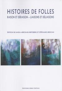 Nadia Mékouar-Hertzberg et Stéphanie Urdician - Histoires de folles - Raison et déraison - Liaisons et déliaisons.
