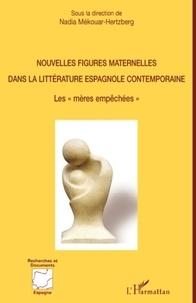 """Nadia Mékouar-Hertzberg - Nouvelles figures maternelles dans la littérature espagnole contemporaine - Les """"mères empêchées""""."""