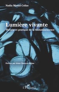 Nadia Merad Coliac - Lumière vivante - Théorie et pratique de la bioluminescence.
