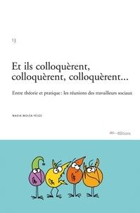 Nadia Molea Fejoz - Et ils colloquèrent, colloquèrent, colloquèrent. - .. : entre théorie et pratique : les réunions des travailleurs sociaux.