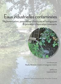 Nadia Morin-Crini et Grégorio Crini - Eaux industrielles contaminées - Réglementation, paramètres chimiques et biologiques & procédés d'épuration innovants.