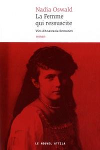 Nadia Oswald - La femme qui ressuscite - Vies d'Anastasia Romanov.