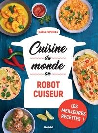 Nadia Paprikas et Fabrice Veigas - Cuisine du monde au robot cuiseur.