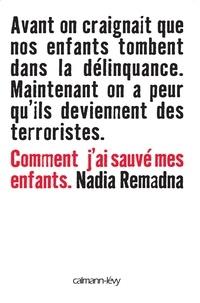 Nadia Remadna - Comment j'ai sauvé mes enfants.