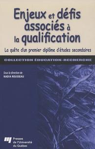 Nadia Rousseau - Enjeux et défis associés à la qualification - La quête d'un premier diplôme d'études secondaires.
