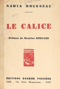 Nadia Rousseau et Maurice Rostand - Le calice.