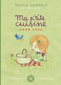 Nadia Sammut et Agathe Hennig - Ma p'tite cuisine pour tous.
