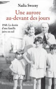 Une aurore au-devant des jours - 1940. Le destin dune famille juive en exil.pdf