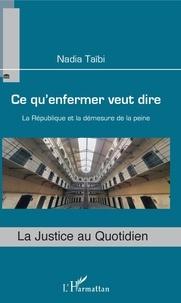 Nadia Taïbi - Ce qu'enfermer veut dire - La République et la démesure de la peine.
