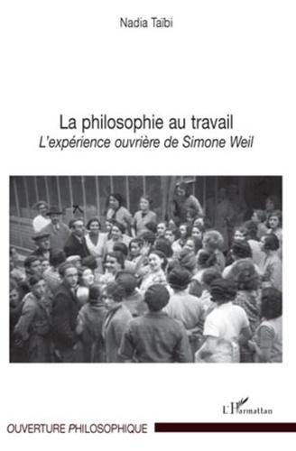 Nadia Taïbi - La philosophie au travail - L'expérience ouvrière de Simone Weil.