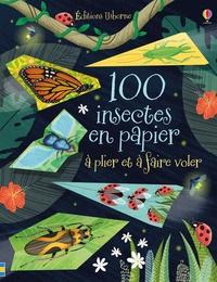 Nadia Taylor et Essi Kimpimäki - 100 insectes en papier à plier et à faire voler.
