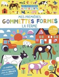 Nadia Taylor - Mes premières gommettes formes La ferme - Avec + de 500 gommettes repositionnables.