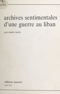 Nadia Tuéni - Archives sentimentales d'une guerre au Liban.