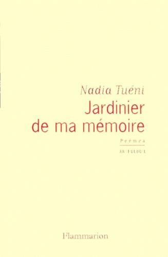 Nadia Tuéni - Jardinier de ma mémoire - Poèmes, anthologie.