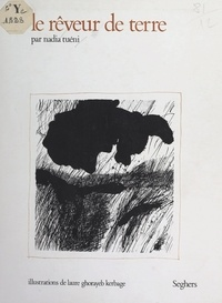 Nadia Tuéni et Laure Ghorayeb Kerbage - Le rêveur de terre.