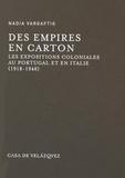Nadia Vargaftig - Des empires en carton - Les expositions coloniales au Portugal et en Italie (1918-1940).